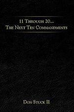 11 Through 20… the Next Ten Commandments - Don Stuck II