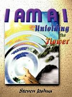 I Am a I : Unfolding the Flower - Steven Joshua