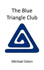 The Blue Triangle Club - Michael Eaton