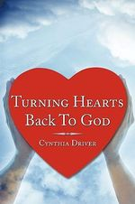 Turning Hearts Back to God - Cynthia Driver