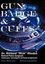 Gun, Badge & Cuffs - Dr Richard S. Rhodes