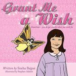 Grant Me a Wish :  Sometimes... You Do Get Exactly What You Wish For. - Sneha Bajpai