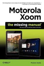 Motorola Xoom : The Missing Manual - Preston Gralla