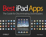 Best iPad Apps : The Guide for Discriminating Downloaders - Peter Meyers