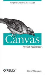 Canvas Pocket Reference : Scripted Graphics for HTML5 - David Flanagan