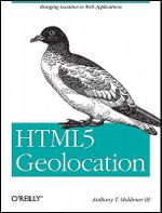 HTML5 Geolocation : OREILLY AND ASSOCIATE - Anthony T. Holdener Iii