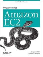 Programming Amazon EC2 : Run Applications on Amazon's Infrastructure with EC2, S3, SQS, SimpleDB, and Other Services - Jurg van Vliet