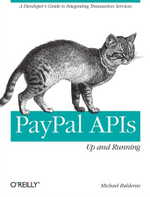 Paypal APIs : Up and Running: A Developer's Guide - Michael Balderas