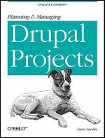 Planning and Managing Drupal Projects : OREILLY AND ASSOCIATE - Dani Nordin