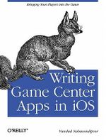 Writing Game Center Apps in IOS : Bringing Your Players into the Game - Vandad Nahavandipoor
