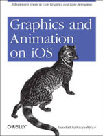 Graphics and Animation on IOS : A Beginner's Guide to Core Graphics and Core Animation - Vandad Nahavandipoor