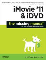 iMovie '11 & iDVD : The Missing Manual - David Pogue