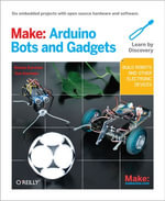 Make : Arduino Bots and Gadgets: Six Embedded Projects with Open Source Hardware and Software - Tero Karvinen