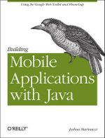 Building Mobile Applications with Java : Using the Google Web Toolkit and Phonegap - Joshua Marinacci