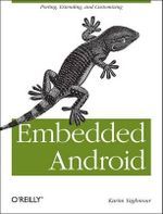 Embedded Android : Porting, Extending, and Customizing - Karim Yaghmour