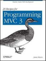 20 Recipes for Programming MVC 3 : Faster and Smarter Web Development - James Munro