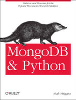 MongoDB and Python : Patterns and Processes for the Popular Document-oriented Database - Niall O'Higgins