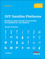DIY Satellite Platforms : Building a Space-Ready General Base Picosatellite for Any Mission - Sandy Antunes