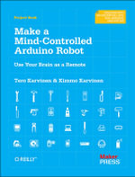 Make a Mind Controlled Arduino Robot : Create a Bot That Reads Your Thoughts - Tero Karvinen