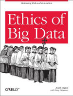 Ethics of Big Data : Balancing Risk and Innovation - Kord Davis