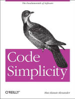 Code Simplicity : The Science of Software Design - Max Kanat-Alexander