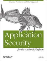 Application Security for the Android Platform : Processes, Permissions, and Other Safeguards - Jeff Six