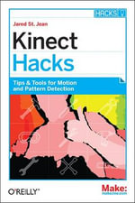 Kinect Hacks : Creative Coding Techniques for Motion and Pattern Detection - Jared St. Jean