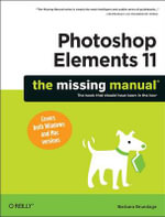 Photoshop Elements 11 : The Missing Manual - Barbara Brundage