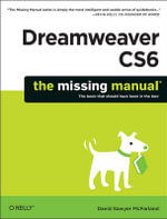 Dreamweaver CS6 : The Missing Manual - David Sawyer Mcfarland