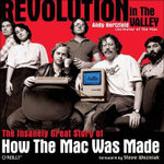 Revolution in The Valley : The Insanely Great Story of How the Mac Was Made - Andy Hertzfeld