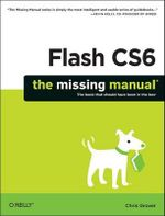Flash CS6 : The Missing Manual - Chris Grover
