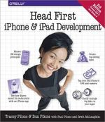 Head First iPhone and iPad Development : A Learner's Guide to Creating Objective-C Applications for the iPhone and iPad - Dan Pilone