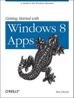 Getting Started with Windows 8 Apps : A Guide to the Windows Runtime - Ben Dewey