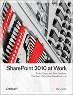 SharePoint 2010 at Work : Tricks, Traps, and Bold Opinions - Mark  Miller