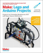 Make: LEGO and Arduino Projects : Projects for Extending MINDSTORMS NXT with Open-Source Electronics - John Baichtal