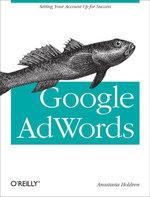 Google AdWords : Managing Your Advertising Program - Anastasia Holdren