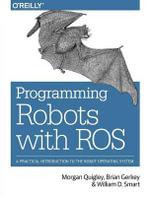 Programming Robots with ROS - Morgan Quigley