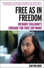 Free as in Freedom : Richard Stallman's Crusade for Free Software - Sam Williams