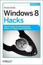 Windows 8 Hacks : OREILLY AND ASSOCIATE - Preston Gralla