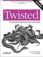 Twisted Network Programming Essentials : Messaging for Many Applications - Jessica McKellar
