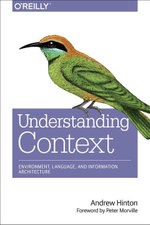 Understanding Context : Environment, Language, and Information Architecture - Andrew Hinton