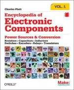 Encyclopedia of Electronic Components: Volume 1 : Resistors, Capacitors, Inductors, Semiconductors, Electromagnetism - Charles Platt