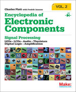 Encyclopedia of Electronic Components Volume 2 : LEDs, LCDs, Audio, Thyristors, Digital Logic, and Amplification - Charles Platt
