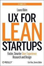 UX for Lean Startups : Faster, Smarter User Experience Research and Design - Laura Klein