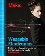 Make : Wearable Electronics: Design, prototype, and wear your own interactive garments - Kate Hartman