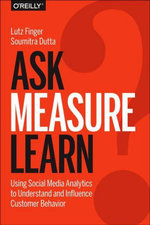 Ask, Measure, Learn : Using Social Media Analytics to Understand and Influence Customer Behavior - Lutz Finger