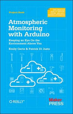 Atmospheric Monitoring with Arduino : Building Simple Devices to Collect Data About the Environment - Patrick Di Justo