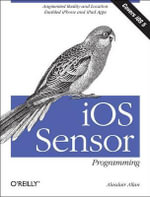 IOS Sensor Programming : IPhone and IPad Apps with Arduino, Augmented Reality, and Geolocation - Alasdair Allan