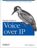 Packet Guide to Voice Over IP : A System Administrator's Guide to VoIP Technologies - Bruce Hartpence