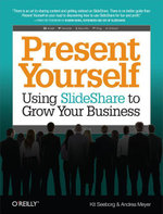 Present Yourself : Using Slideshare to Grow Your Business - Kit Seeborg